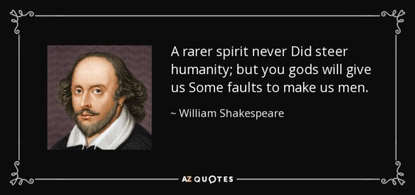 quote-a-rarer-spirit-never-did-steer-humanity-but-you-gods-will-give-us-some-faults-to-make-william-shakespeare-83-74-81